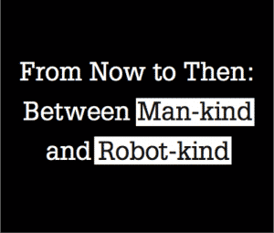 Between Man-Kind and Robot-Kind