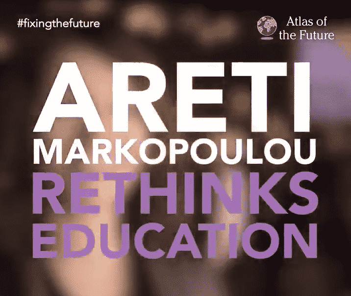Areti Markopoulou Rethinks Education